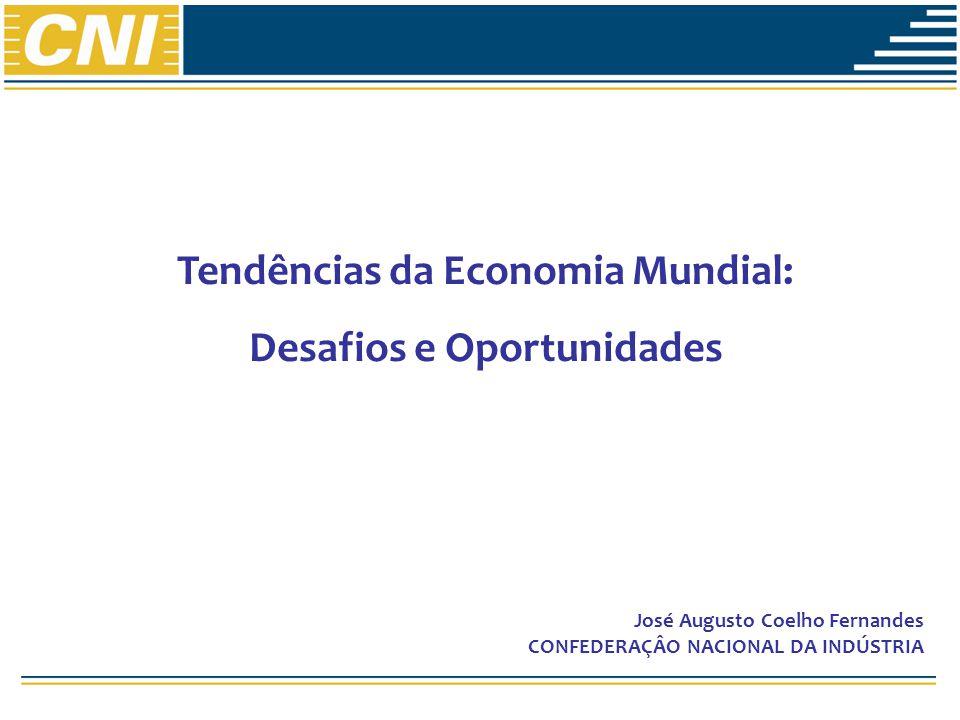 Tendências da Economia Mundial: Desafios e Oportunidades José Augusto Coelho Fernandes CONFEDERAÇÂO NACIONAL DA INDÚSTRIA