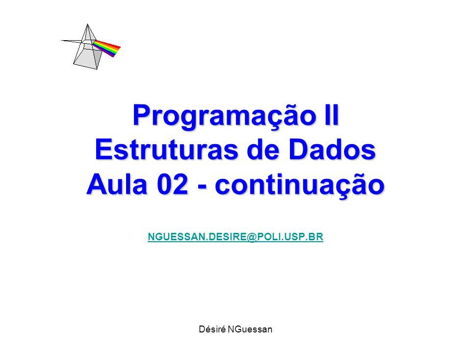 Désiré NGuessan Programação II Estruturas de Dados Aula 02 - continuação NGUESSAN.DESIRE@POLI.USP.BR