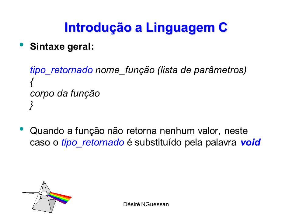 Désiré NGuessan Introdução a Linguagem C Função – Exemplo int SOMA (int a, int b) { corpo da função....