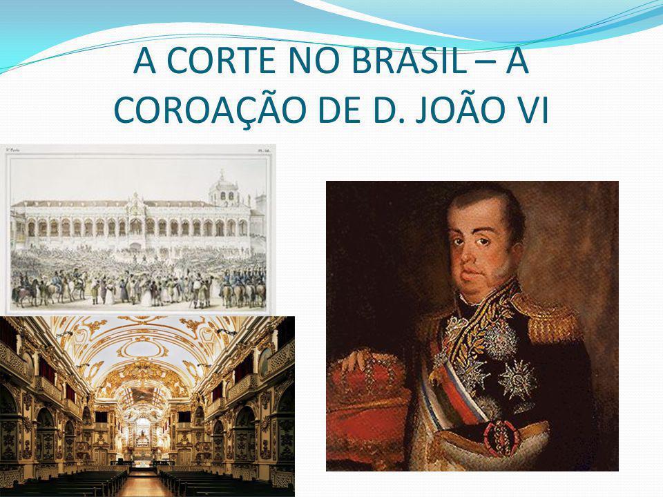 A CORTE NO BRASIL – A COROAÇÃO DE D. JOÃO VI