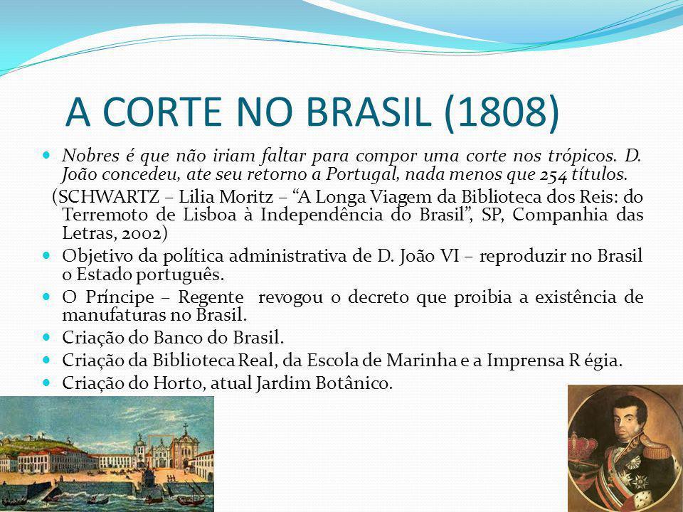 A CORTE NO BRASIL (1808) Nobres é que não iriam faltar para compor uma corte nos trópicos. D. João concedeu, ate seu retorno a Portugal, nada menos qu