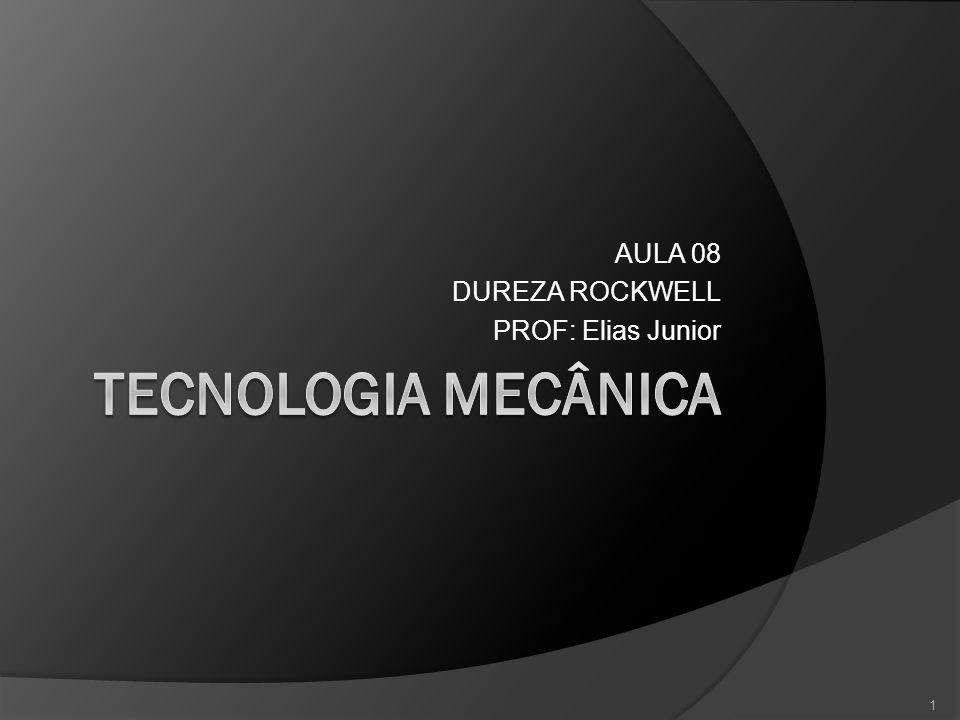 AULA 08 DUREZA ROCKWELL PROF: Elias Junior 1