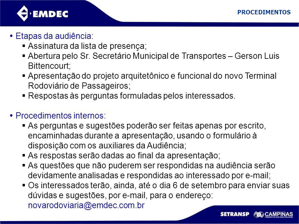  Etapas da audiência:  Assinatura da lista de presença;  Abertura pelo Sr. Secretário Municipal de Transportes – Gerson Luis Bittencourt;  Apresen