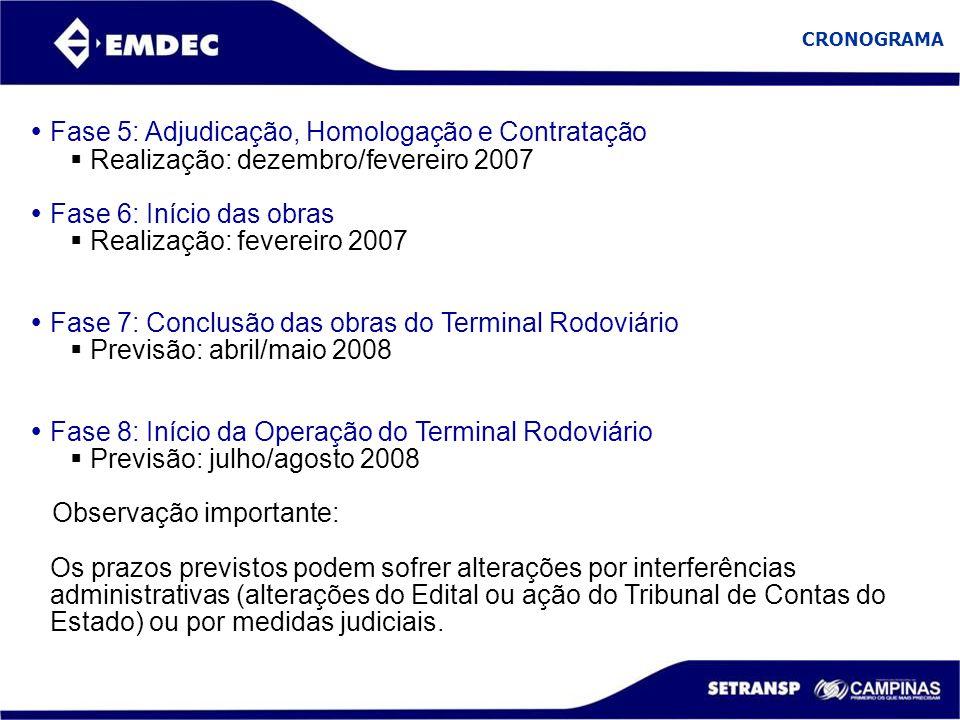  Fase 5: Adjudicação, Homologação e Contratação  Realização: dezembro/fevereiro 2007  Fase 6: Início das obras  Realização: fevereiro 2007  Fase