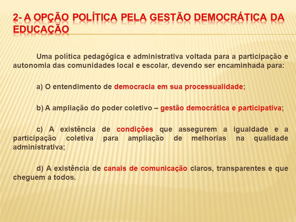 Uma política pedagógica e administrativa voltada para a participação e autonomia das comunidades local e escolar, devendo ser encaminhada para: a) O e