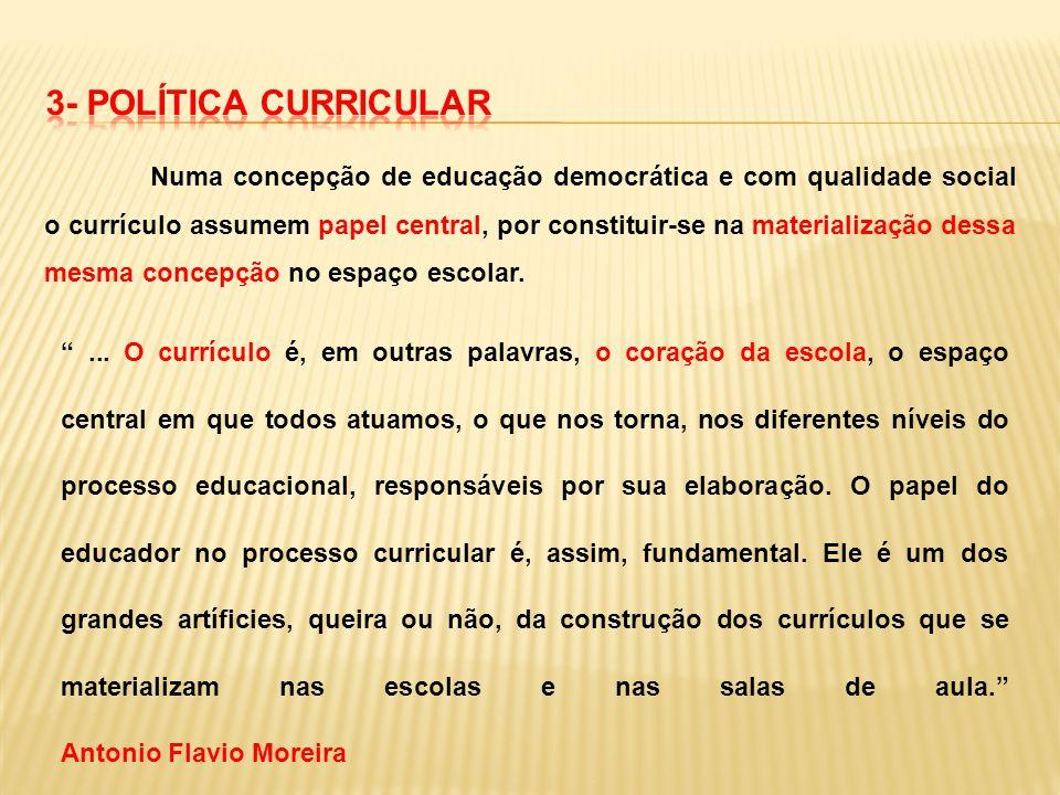 Numa concepção de educação democrática e com qualidade social o currículo assumem papel central, por constituir-se na materialização dessa mesma conce