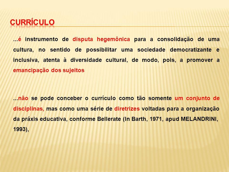 ...é instrumento de disputa hegemônica para a consolidação de uma cultura, no sentido de possibilitar uma sociedade democratizante e inclusiva, atenta
