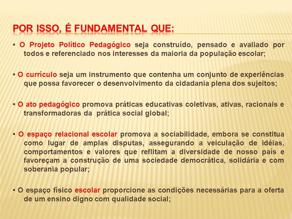 O Projeto Político Pedagógico seja construído, pensado e avaliado por todos e referenciado nos interesses da maioria da população escolar; O currículo