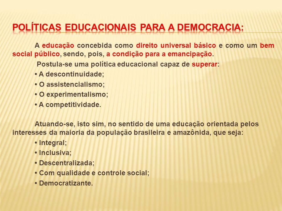 A educação concebida como direito universal básico e como um bem social público, sendo, pois, a condição para a emancipação. Postula-se uma política e