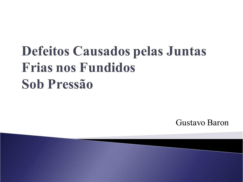 Gustavo Baron Defeitos Causados pelas Juntas Frias nos Fundidos Sob Pressão