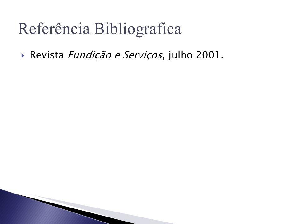 Referência Bibliografica  Revista Fundição e Serviços, julho 2001.