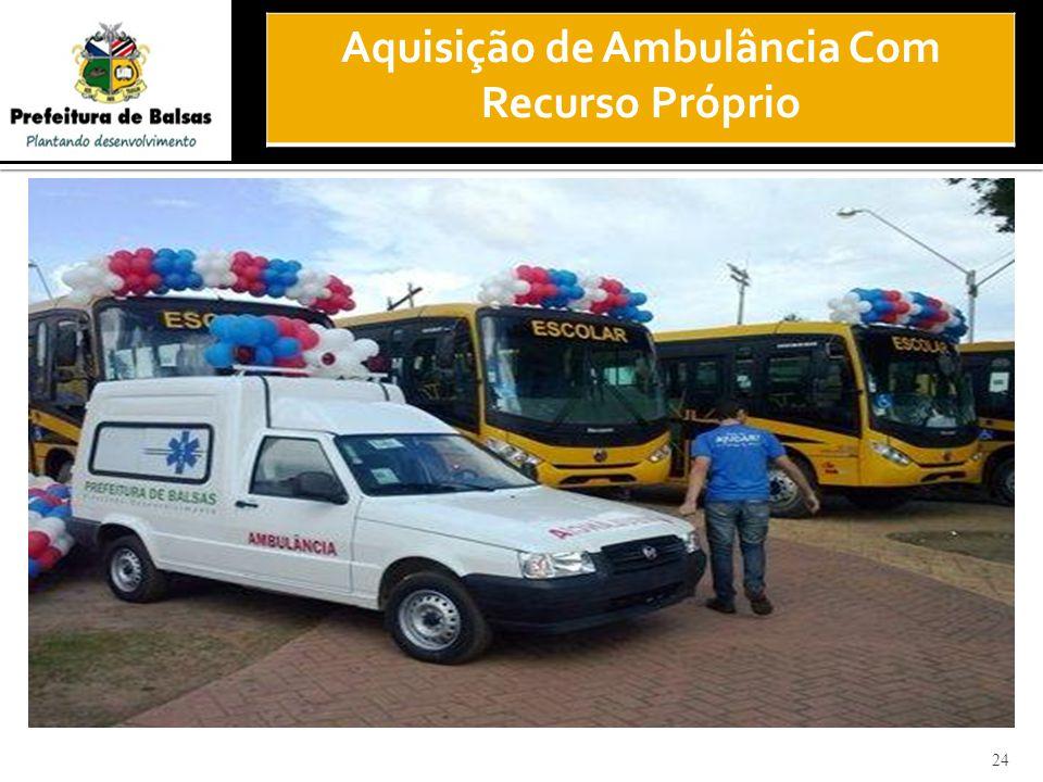 24 Aquisição de Ambulância Com Recurso Próprio