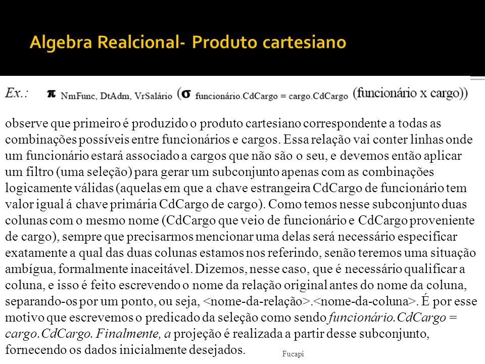 observe que primeiro é produzido o produto cartesiano correspondente a todas as combinações possíveis entre funcionários e cargos.