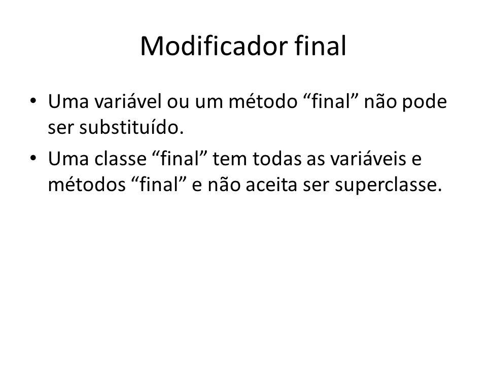 """Modificador final Uma variável ou um método """"final"""" não pode ser substituído. Uma classe """"final"""" tem todas as variáveis e métodos """"final"""" e não aceita"""
