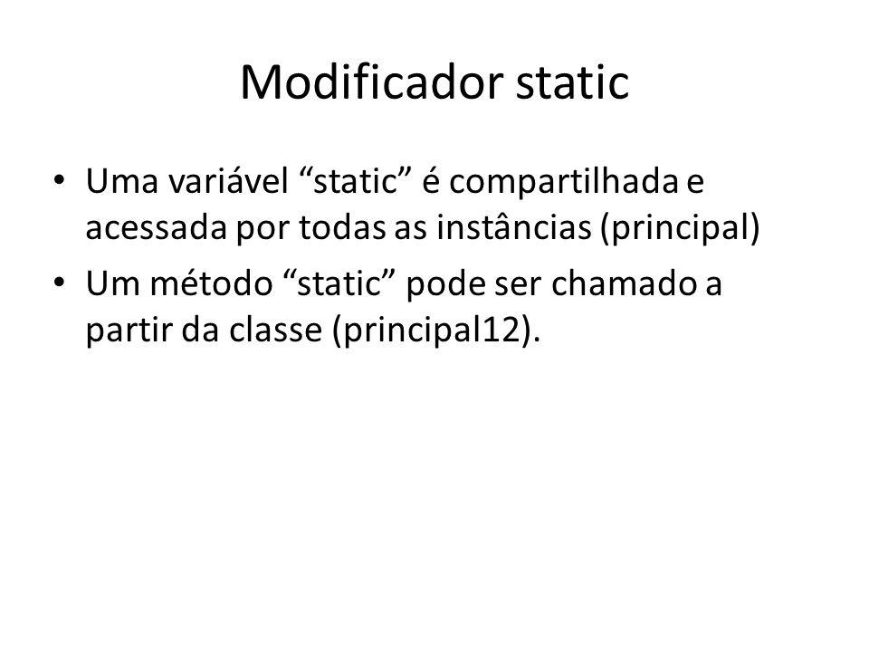 """Modificador static Uma variável """"static"""" é compartilhada e acessada por todas as instâncias (principal) Um método """"static"""" pode ser chamado a partir d"""