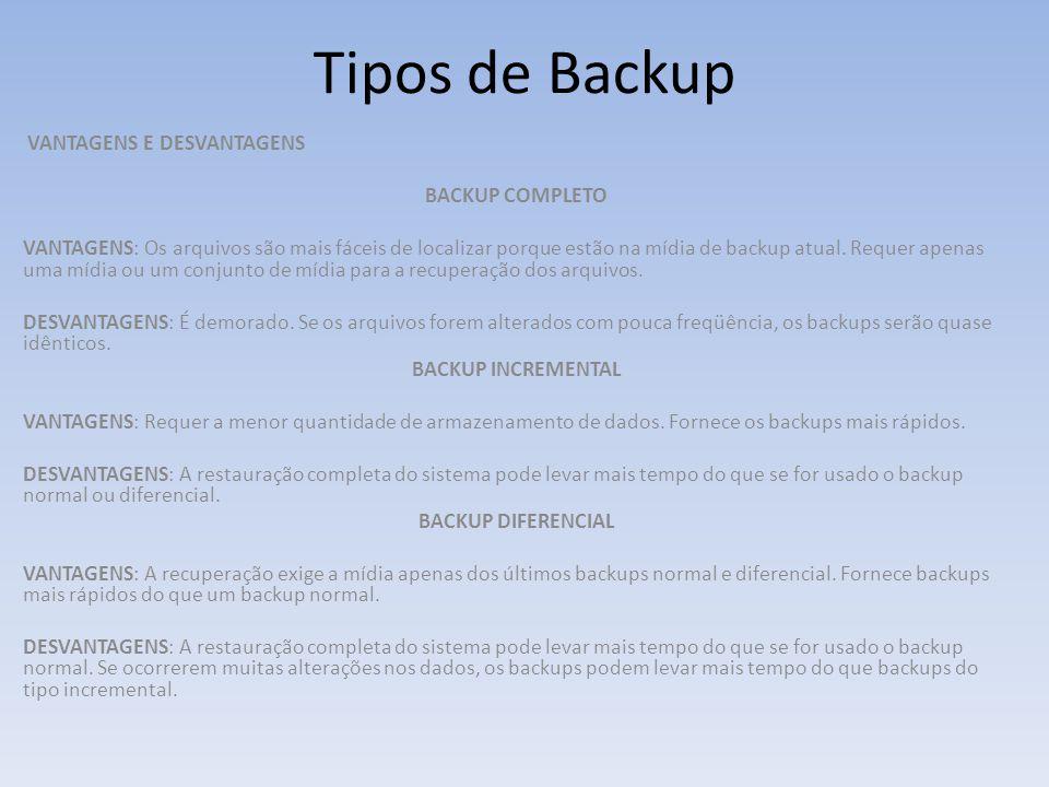Tipos de Backup VANTAGENS E DESVANTAGENS BACKUP COMPLETO VANTAGENS: Os arquivos são mais fáceis de localizar porque estão na mídia de backup atual. Re