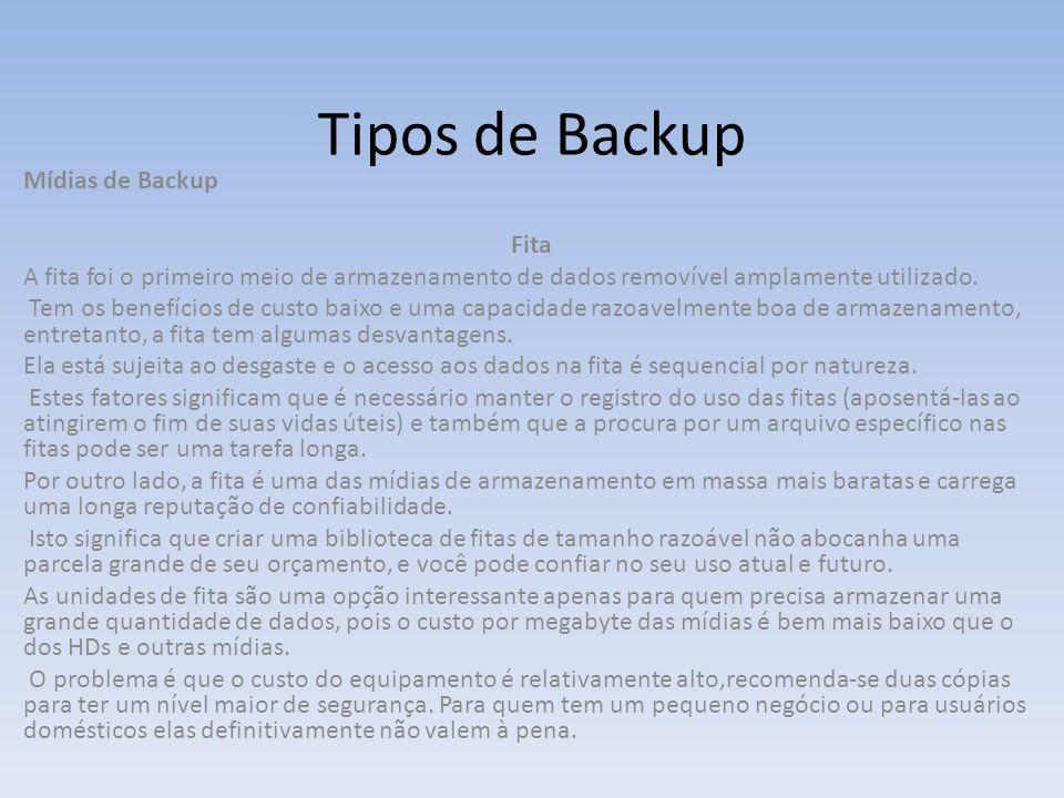 Tipos de Backup Mídias de Backup Fita A fita foi o primeiro meio de armazenamento de dados removível amplamente utilizado. Tem os benefícios de custo