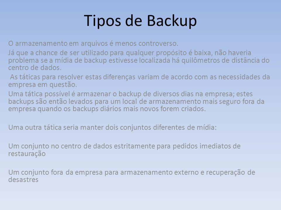 Tipos de Backup O armazenamento em arquivos é menos controverso. Já que a chance de ser utilizado para qualquer propósito é baixa, não haveria problem