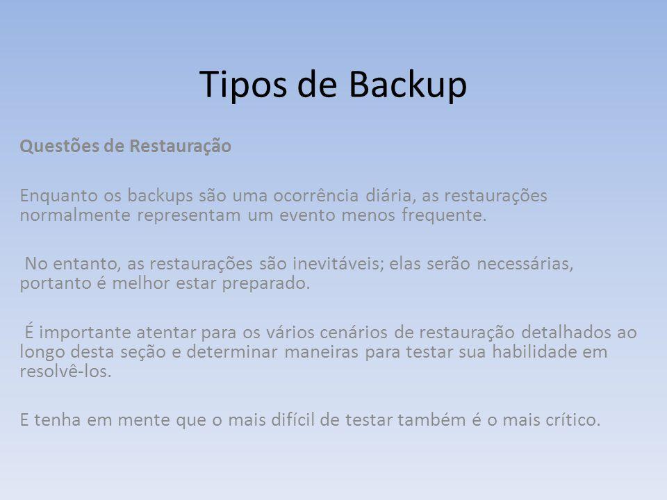 Tipos de Backup Questões de Restauração Enquanto os backups são uma ocorrência diária, as restaurações normalmente representam um evento menos frequen