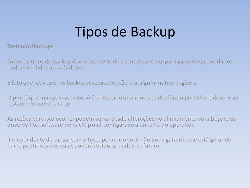 Tipos de Backup Testando Backups Todos os tipos de backup devem ser testados periodicamente para garantir que os dados podem ser lidos através deles.
