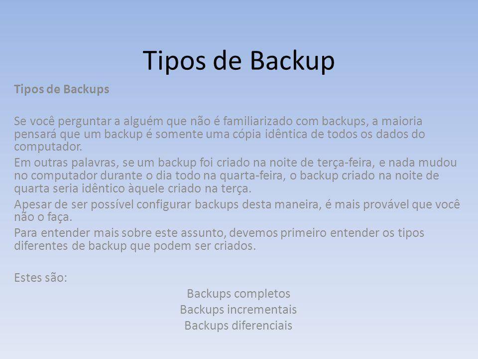 Tipos de Backup Tipos de Backups Se você perguntar a alguém que não é familiarizado com backups, a maioria pensará que um backup é somente uma cópia i