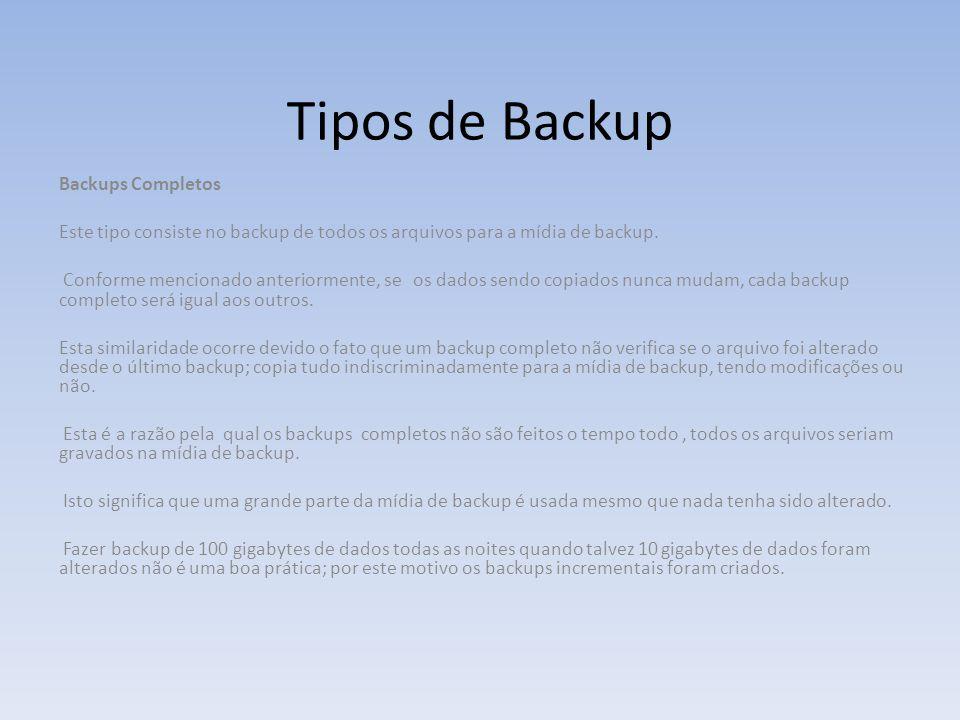 Tipos de Backup Backups Completos Este tipo consiste no backup de todos os arquivos para a mídia de backup. Conforme mencionado anteriormente, se os d