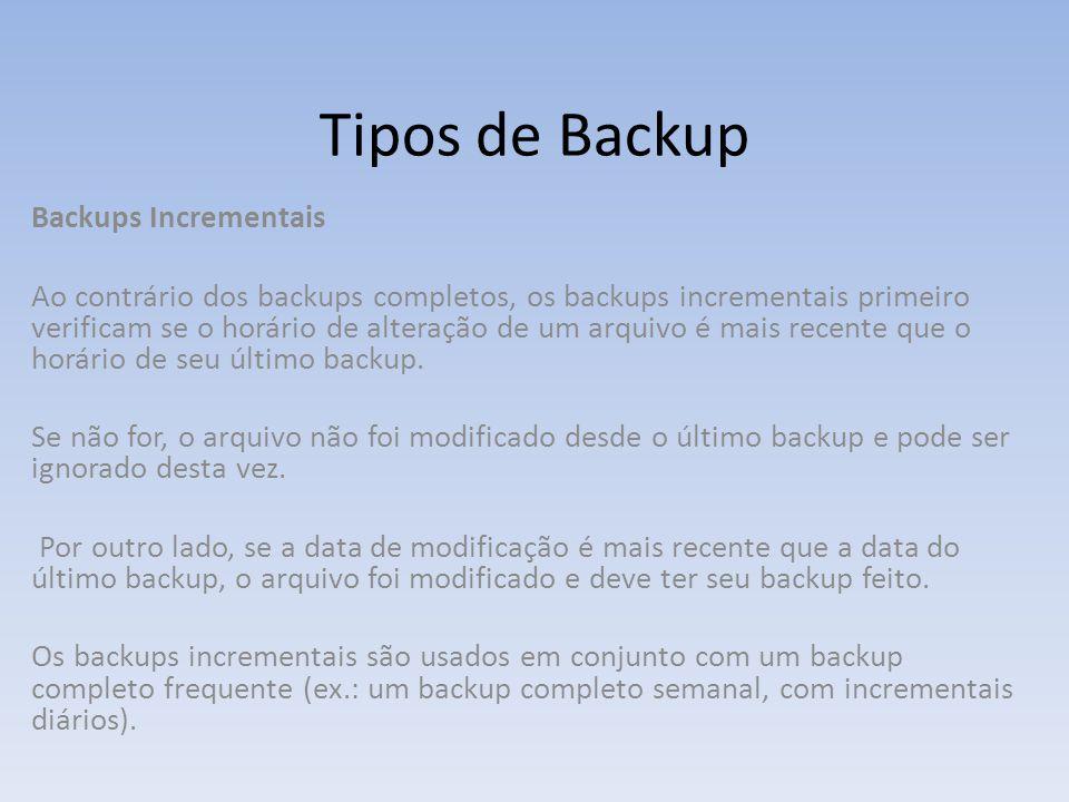 Tipos de Backup Backups Incrementais Ao contrário dos backups completos, os backups incrementais primeiro verificam se o horário de alteração de um ar