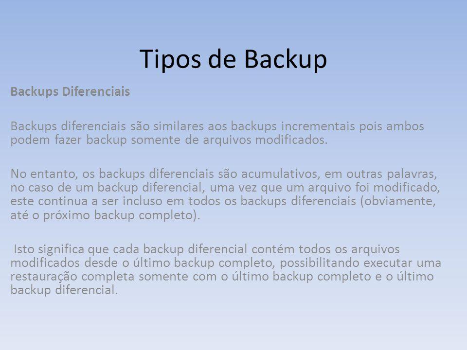 Tipos de Backup Backups Diferenciais Backups diferenciais são similares aos backups incrementais pois ambos podem fazer backup somente de arquivos mod