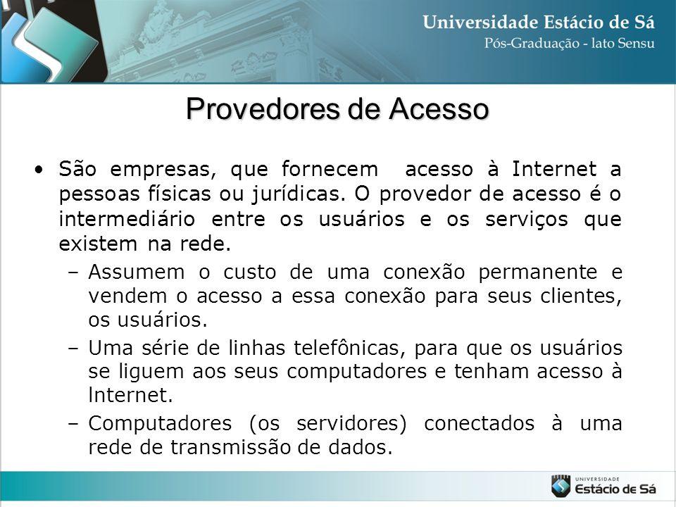Provedores de Acesso São empresas, que fornecem acesso à Internet a pessoas físicas ou jurídicas. O provedor de acesso é o intermediário entre os usuá