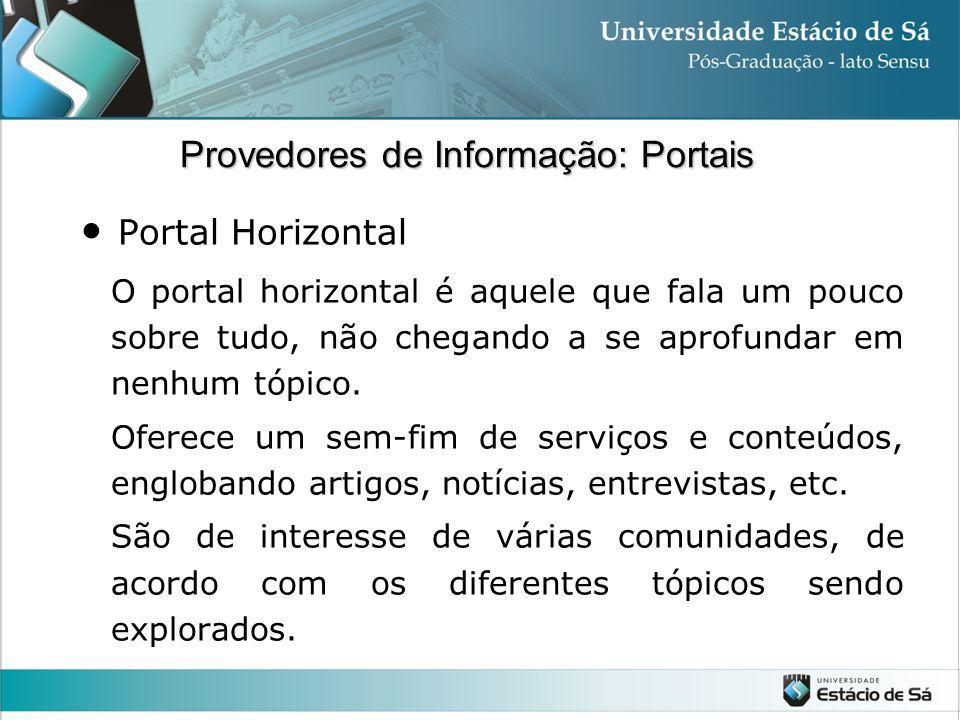 Portal Horizontal O portal horizontal é aquele que fala um pouco sobre tudo, não chegando a se aprofundar em nenhum tópico. Oferece um sem-fim de serv
