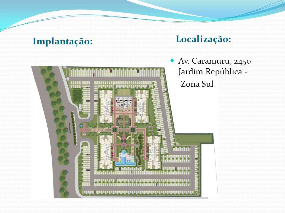 Implantação: Localização: Av. Caramuru, 2450 Jardim República - Zona Sul