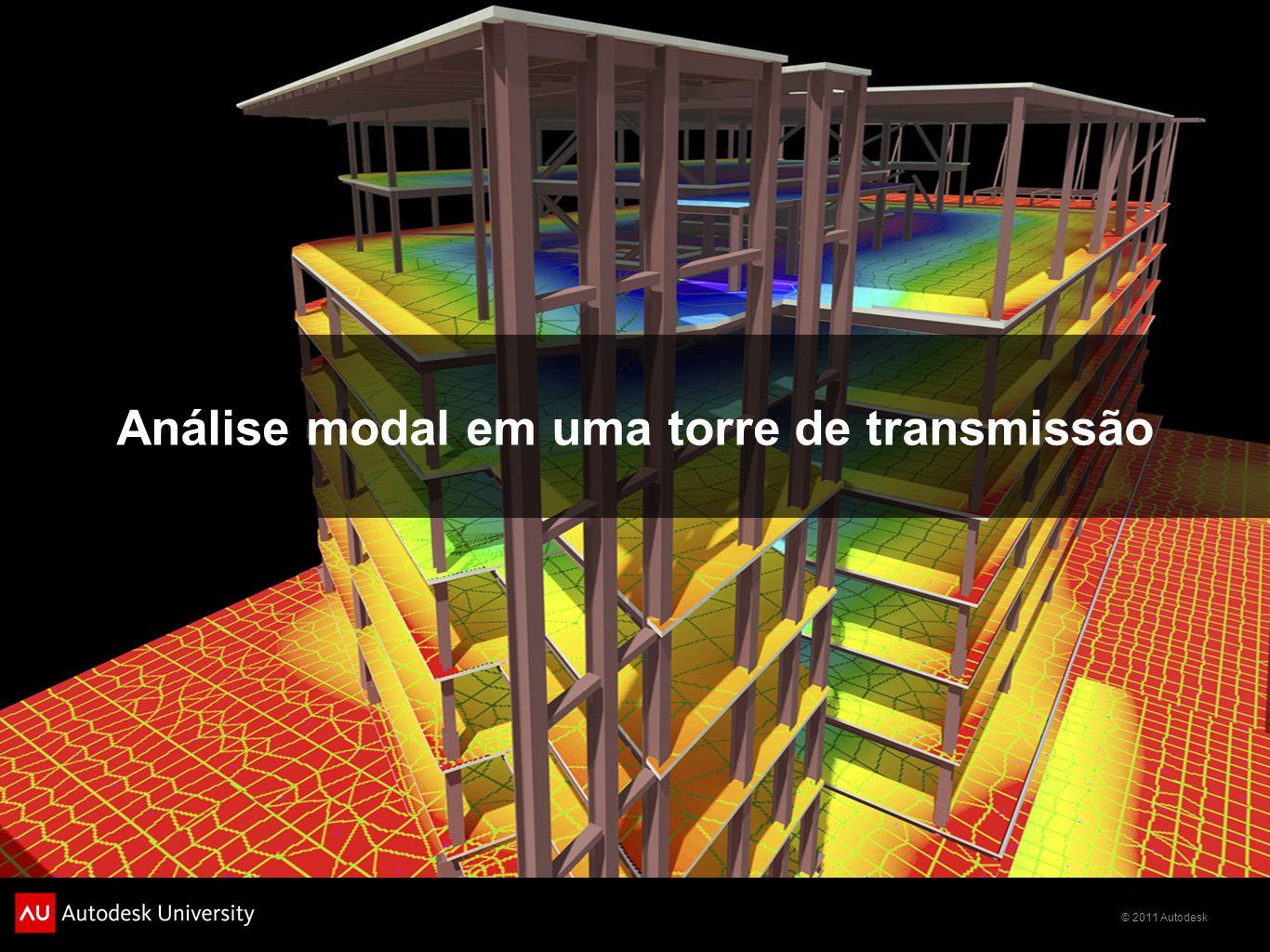© 2011 Autodesk Análise modal em uma torre de transmissão