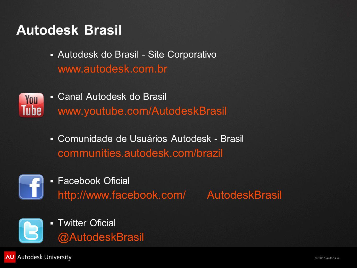 © 2011 Autodesk Autodesk Brasil  Autodesk do Brasil - Site Corporativo www.autodesk.com.br  Canal Autodesk do Brasil www.youtube.com/AutodeskBrasil  Comunidade de Usuários Autodesk - Brasil communities.autodesk.com/brazil  Facebook Oficial http://www.facebook.com/ AutodeskBrasil  Twitter Oficial @AutodeskBrasil