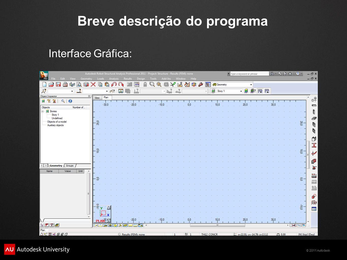 © 2011 Autodesk Breve descrição do programa Interface Gráfica: