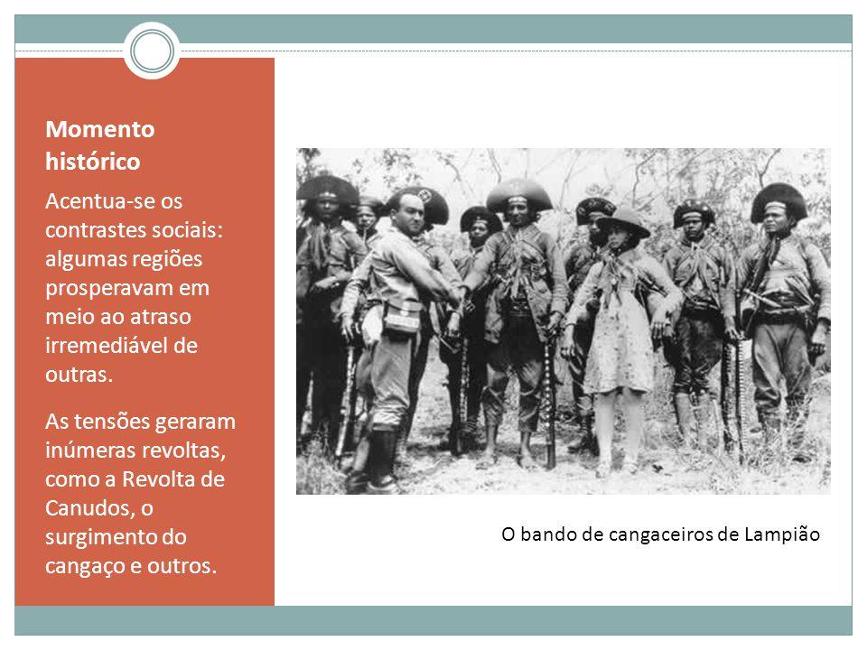 Momento histórico Acentua-se os contrastes sociais: algumas regiões prosperavam em meio ao atraso irremediável de outras. As tensões geraram inúmeras