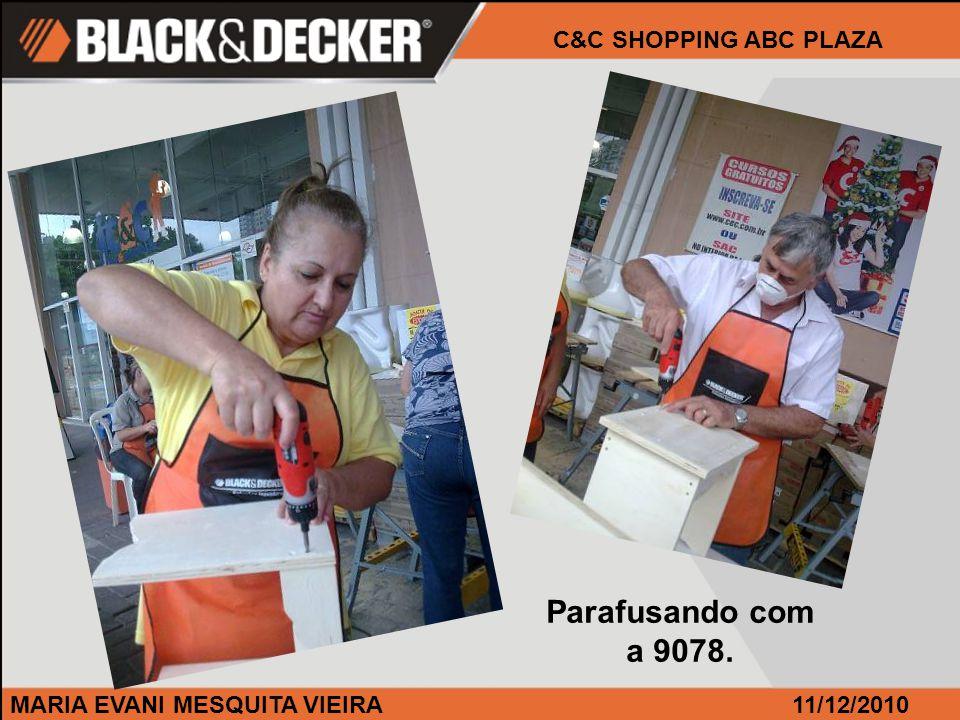 MARIA EVANI MESQUITA VIEIRA11/12/2010 C&C SHOPPING ABC PLAZA Parafusando com a 9078.