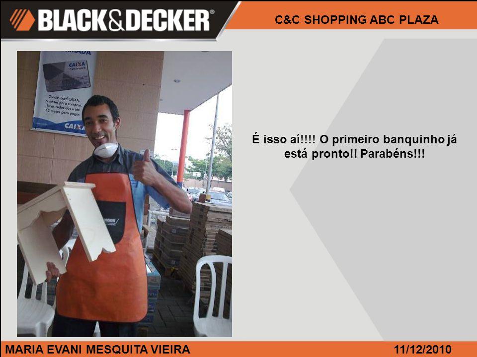 MARIA EVANI MESQUITA VIEIRA11/12/2010 C&C SHOPPING ABC PLAZA Dá até para descansar no banquinho!!.