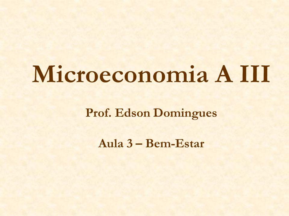 Microeconomia A III Prof. Edson Domingues Aula 3 – Bem-Estar