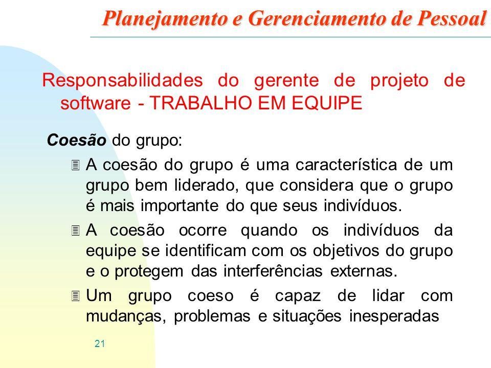 21 Planejamento e Gerenciamento de Pessoal Responsabilidades do gerente de projeto de software - TRABALHO EM EQUIPE Coesão do grupo: 3 A coesão do gru