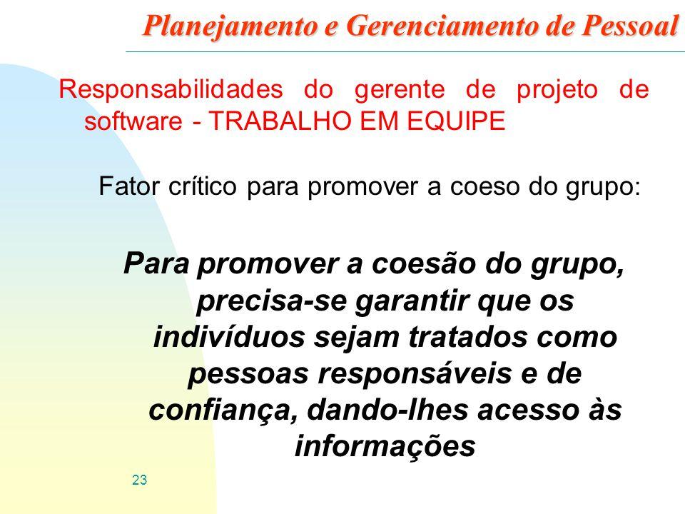 23 Planejamento e Gerenciamento de Pessoal Responsabilidades do gerente de projeto de software - TRABALHO EM EQUIPE Fator crítico para promover a coes
