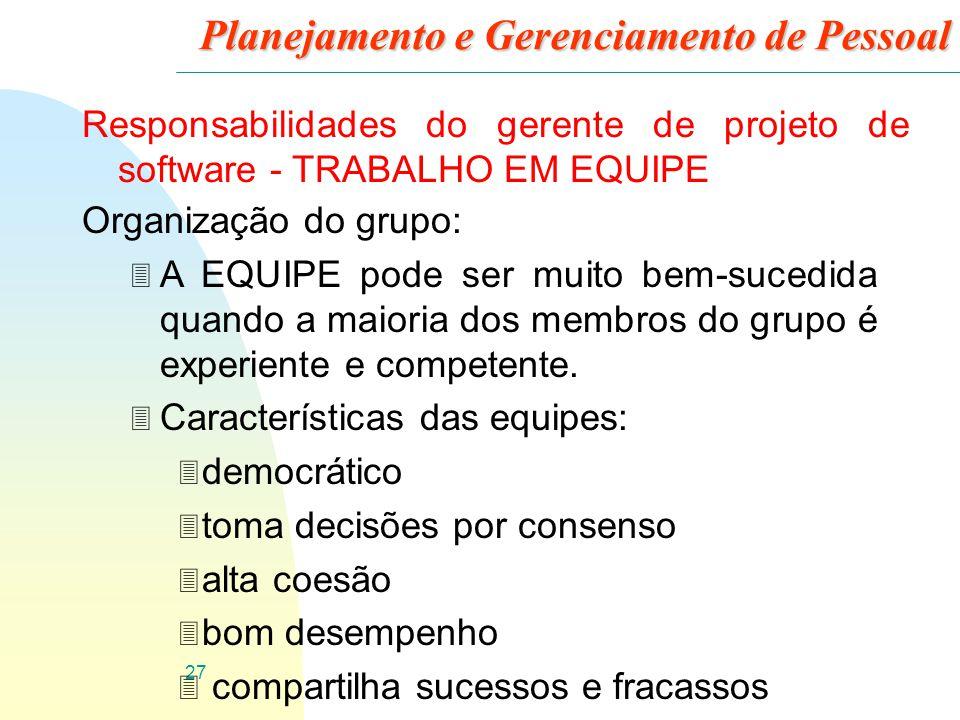 27 Planejamento e Gerenciamento de Pessoal Responsabilidades do gerente de projeto de software - TRABALHO EM EQUIPE Organização do grupo: 3 A EQUIPE p