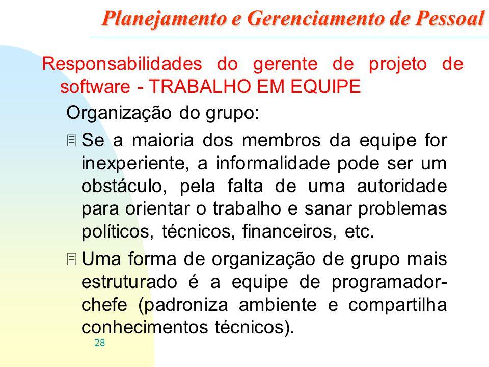 28 Planejamento e Gerenciamento de Pessoal Responsabilidades do gerente de projeto de software - TRABALHO EM EQUIPE Organização do grupo: 3 Se a maior