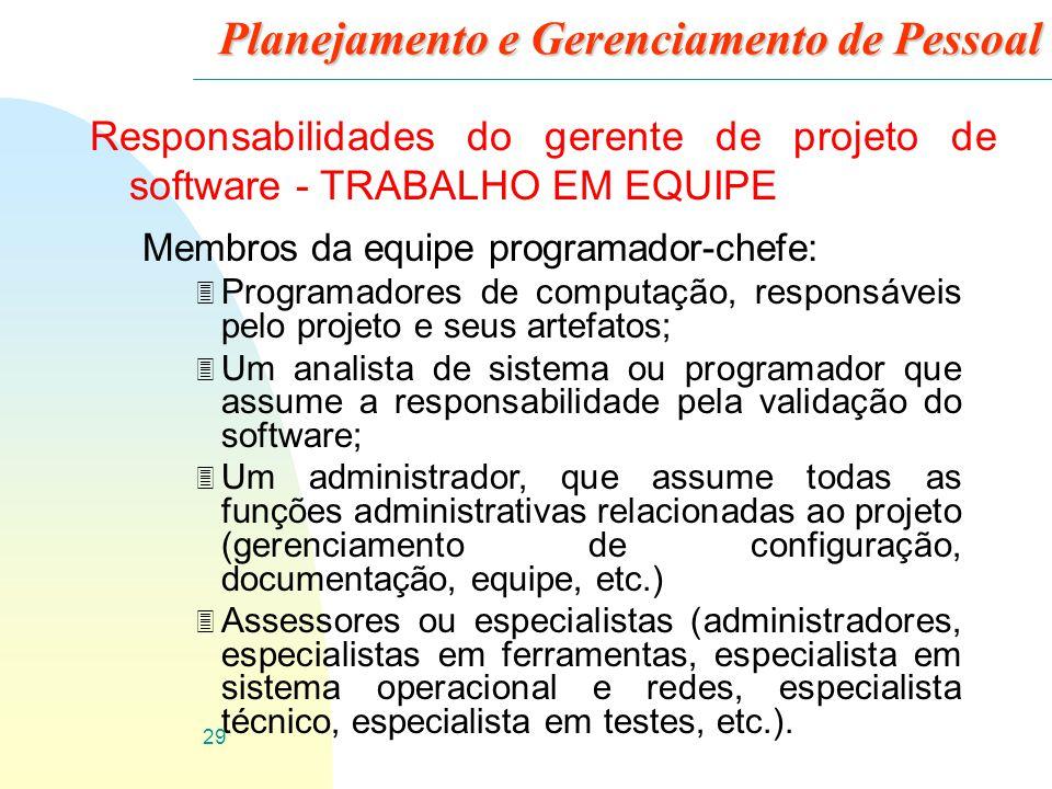 29 Planejamento e Gerenciamento de Pessoal Responsabilidades do gerente de projeto de software - TRABALHO EM EQUIPE Membros da equipe programador-chef