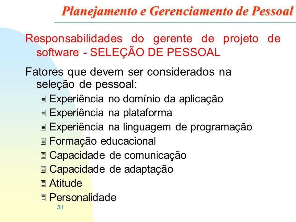 31 Planejamento e Gerenciamento de Pessoal Responsabilidades do gerente de projeto de software - SELEÇÃO DE PESSOAL Fatores que devem ser considerados