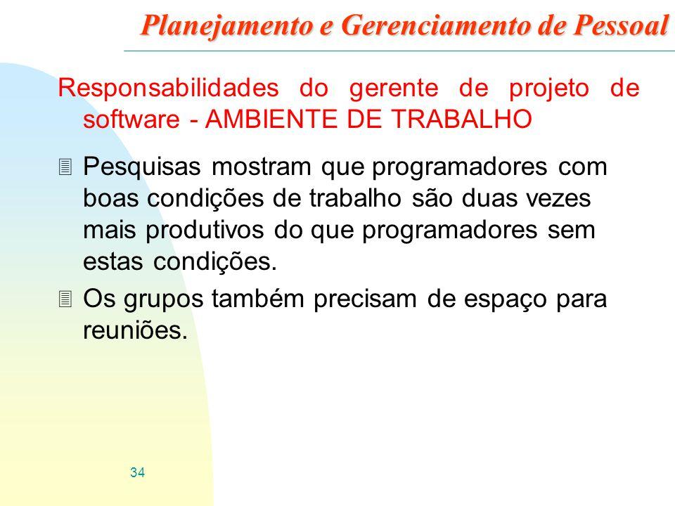 34 Planejamento e Gerenciamento de Pessoal Responsabilidades do gerente de projeto de software - AMBIENTE DE TRABALHO 3 Pesquisas mostram que programa
