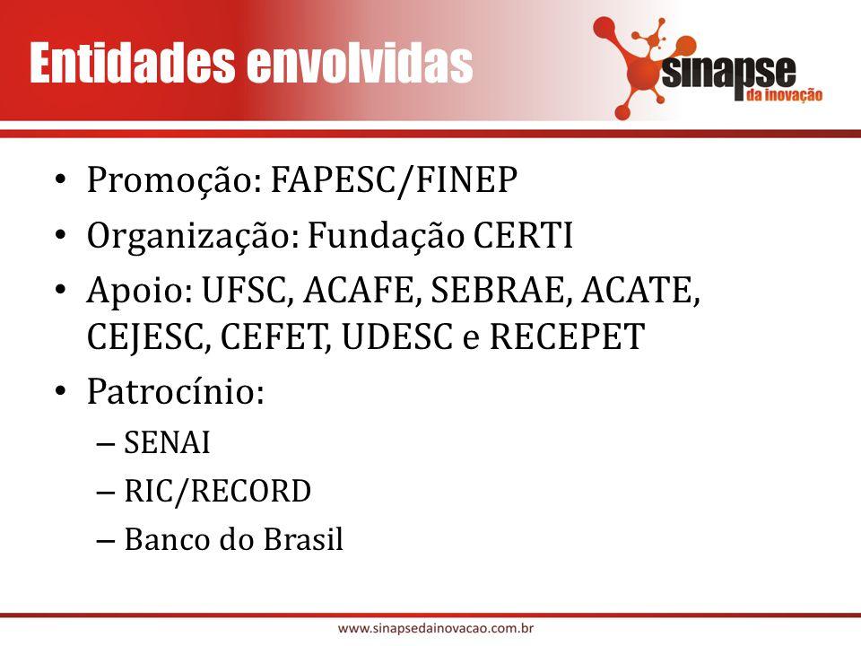 Promoção: FAPESC/FINEP Organização: Fundação CERTI Apoio: UFSC, ACAFE, SEBRAE, ACATE, CEJESC, CEFET, UDESC e RECEPET Patrocínio: – SENAI – RIC/RECORD – Banco do Brasil Entidades envolvidas