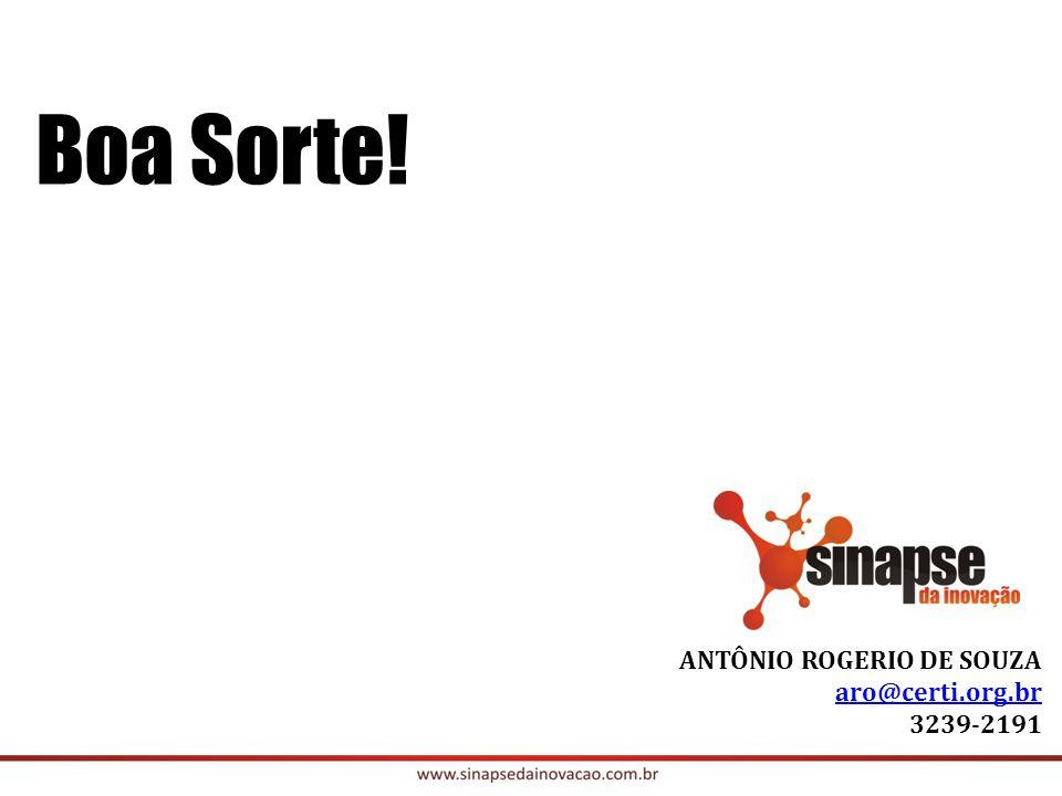 ANTÔNIO ROGERIO DE SOUZA aro@certi.org.br 3239-2191 Boa Sorte!