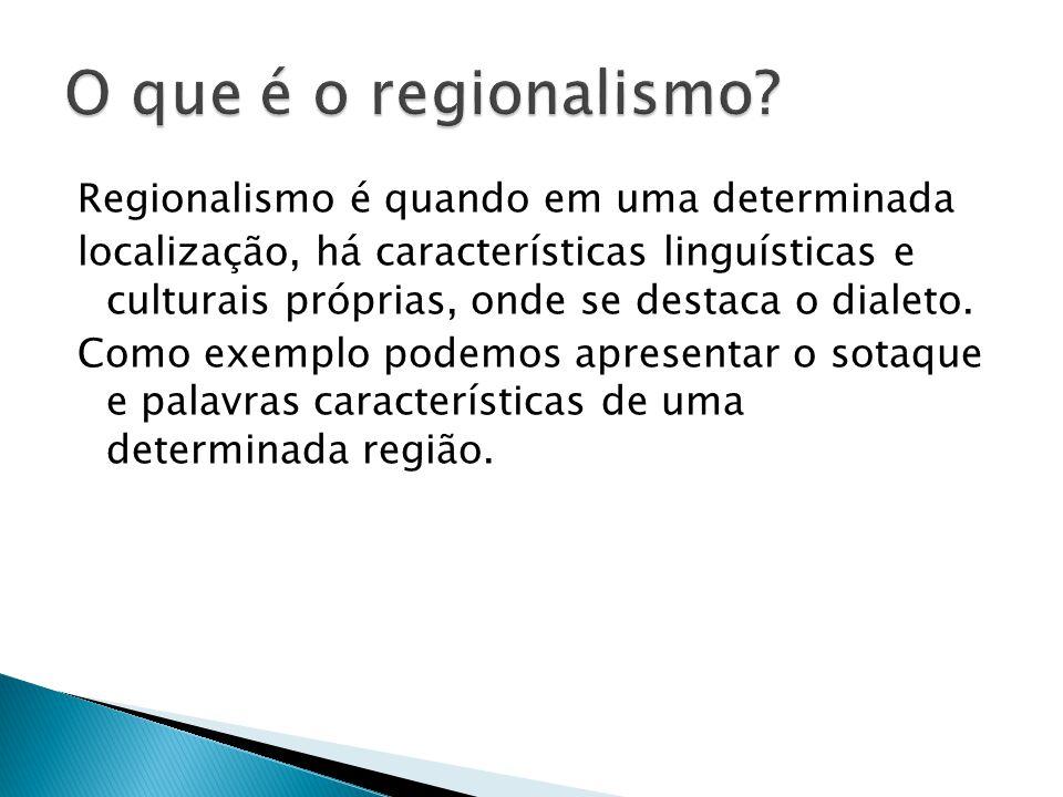 O regionalismo no Brasil se baseia na mistura de língua africana, indígena e europeia que são as principais delas.Em São Paulo por exemplo, existe a presença da herança cultural e linguís- tica italiana.