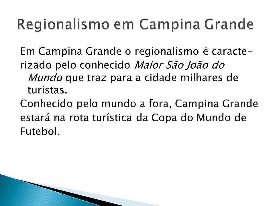 Em Campina Grande o regionalismo é caracte- rizado pelo conhecido Maior São João do Mundo que traz para a cidade milhares de turistas.