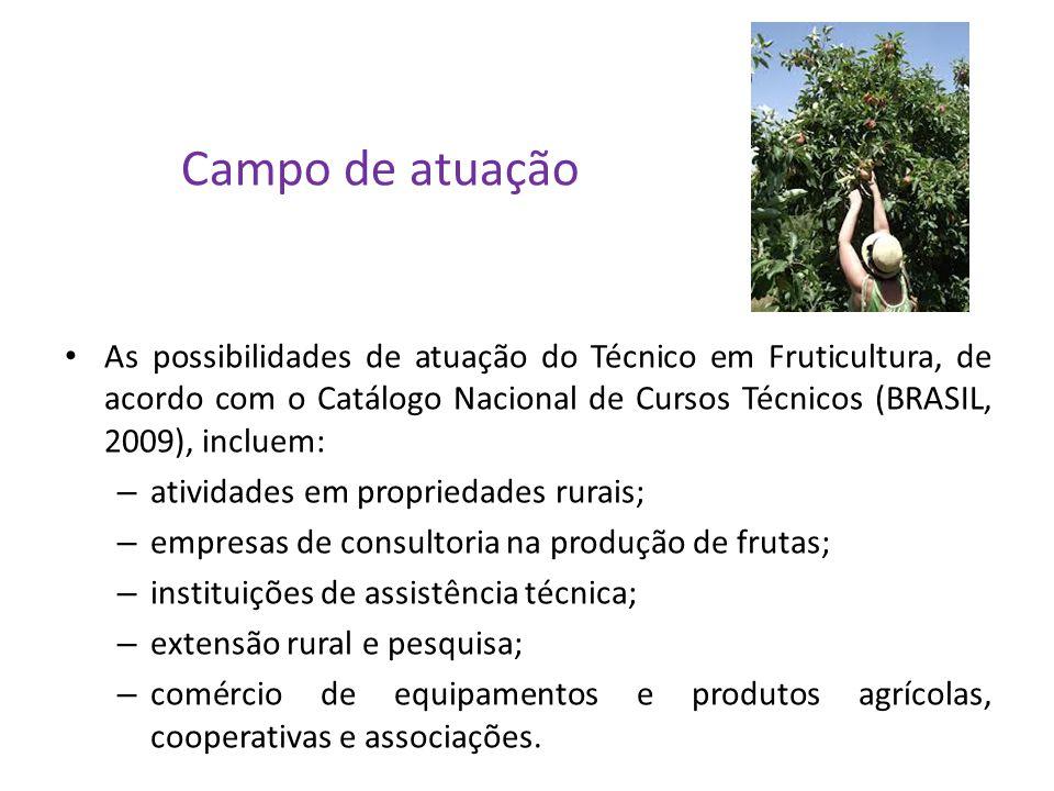 Campo de atuação Assim, os campos do profissional Técnico em Fruticultura incluem instituições e empresas que atuam em pesquisa e desenvolvimento; Prestação de serviços de assessoria e acompanhamento de atividades ligadas à fruticultura; Produção em complexo agroindustrial ou no desenvolvimento de empreendimentos próprios.